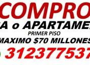 Compro casa o apartamento primer piso